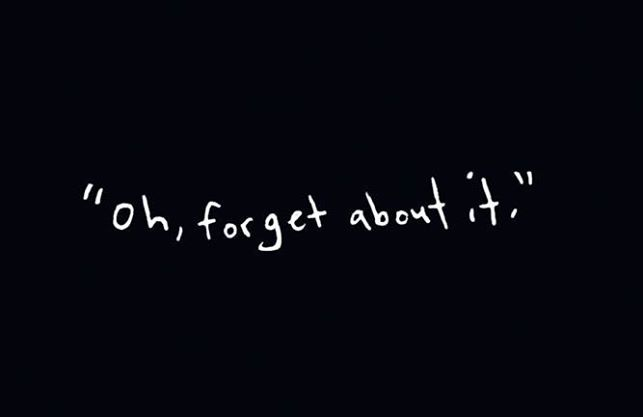 FORGET IT!